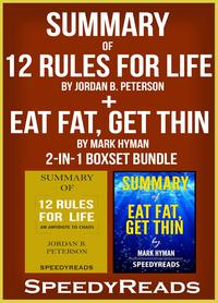 Summary of 12 Rules for Life: An Antidote to Chaos by Jordan B. Peterson + Summary of Eat Fat, Get Thin by Mark Hyman 2-in-1 Boxset Bundle【電子書籍】[ SpeedyReads ]