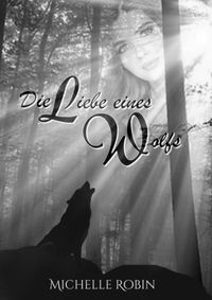 Die Liebe eines Wolfs【電子書籍】[ Michelle Robin ]