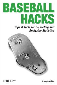 Baseball HacksTips & Tools for Analyzing and Winning with Statistics【電子書籍】[ Joseph Adler ]