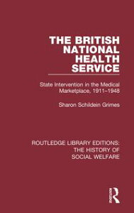 The British National Health ServiceState Intervention in the Medical Marketplace, 1911-1948【電子書籍】[ Sharon Schildein Grimes ]
