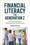 Financial Literacy for Generation Z: A Practical Guide to Managing Your Financial Life【電子書籍】[ Kenneth O. Doyle Ph.D. ]