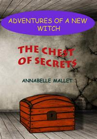 Adventures of a New Witch Part 1: The Chest of Secrets【電子書籍】[ Annabelle Mallet ]