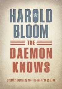 The Daemon KnowsLiterary Greatness and the American Sublime【電子書籍】[ Harold Bloom ]
