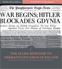 World War II Documents: The Allies Response to Germanys Invasion of Poland (Illustrated Edition)【電子書籍】[ U.S. Government ]