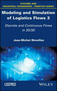Modeling and Simulation of Logistics Flows 3Discrete and Continuous Flows in 2D/3D【電子書籍】[ Jean-Michel R?veillac ]