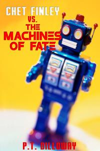 Chet Finley vs. The Machines of Fate【電子書籍】[ PT Dilloway ]