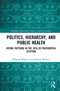 Politics, Hierarchy, and Public HealthVoting Patterns in the 2016 US Presidential Election【電子書籍】[ Deborah Wallace ]
