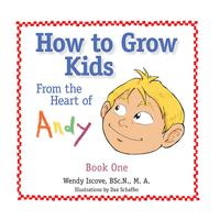 How to Grow KidsFrom the Heart of Andy【電子書籍】[ Wendy Iscove ]