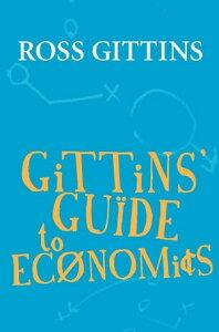 Gittins' Guide to Economics【電子書籍】[ Ross Gittins ]