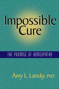Impossible CureThe Promise of Homeopathy【電子書籍】[ Amy L. Lansky, PhD ]