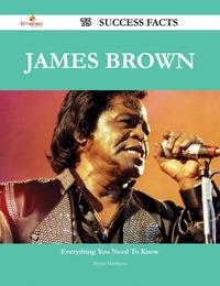 James Brown 75 Success Facts - Everything you need to know about James Brown【電子書籍】[ Bryan Matthews ]