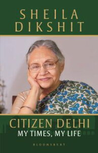 Citizen DelhiMy Times, My Life【電子書籍】[ Sheila Dikshit ]