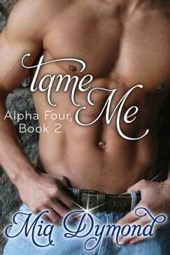 Tame Me (Alpha Four, Book 2)【電子書籍】[ Mia Dymond ]