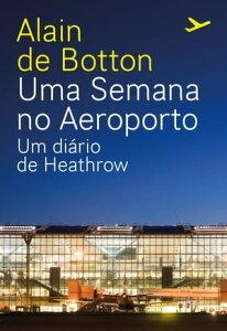 Uma Semana no Aeroporto【電子書籍】[ Alain de Botton ]