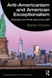 Anti-Americanism and American ExceptionalismPrejudice and Pride about the USA【電子書籍】[ Brendon O'Connor ]