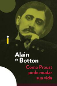 Como Proust pode mudar sua vida【電子書籍】[ Alain de Botton ]