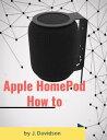Apple HomePod: How to【電子書籍】[ J. Davidson ]