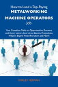 How to Land a Top-Paying Metalworking machine operators Job: Your Complete Guide to Opportunities, Resumes and Cover Letters, Interviews, Salaries, Promotions, What to Expect From Recruiters and More【電子書籍】[ Herman Shirley ]
