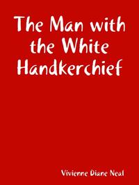 The Man with the White Handkerchief【電子書籍】[ Vivienne Diane Neal ]