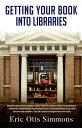楽天Kobo電子書籍ストアで買える「Getting Your Book Into Libraries【電子書籍】[ Eric Otis Simmons ]」の画像です。価格は421円になります。