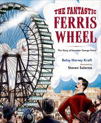 The Fantastic Ferris WheelThe Story of Inventor George Ferris【電子書籍】[ Betsy Harvey Kraft ]