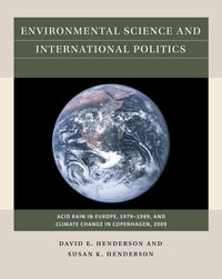 Environmental Science and International PoliticsAcid Rain in Europe, 1979-1989, and Climate Change in Copenhagen, 2009【電子書籍】[ David E. Henderson ]