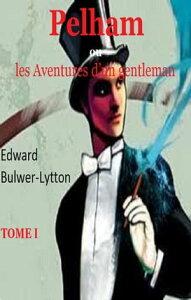 Pelham, o? les Aventures d'un gentleman【電子書籍】[ Edward Bulwer-Lytton ]