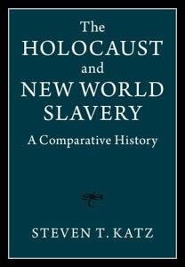 The Holocaust and New World SlaveryA Comparative History【電子書籍】[ Steven T. Katz ]