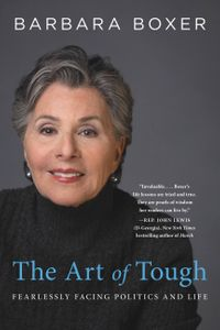 The Art of ToughFearlessly Facing Politics and Life【電子書籍】[ Barbara Boxer ]