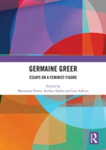 Germaine GreerEssays on a Feminist Figure【電子書籍】