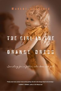The Girl in the Orange DressSearching for a Father Who Does Not Fail【電子書籍】[ Margot Starbuck ]
