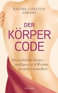 Der K?rper-CodeMit weiblicher K?rperintelligenz in 4 Wochen zu mehr Gesundheit【電子書籍】[ Rachel Carlton Abrams ]