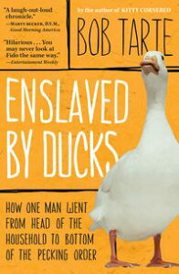 Enslaved by DucksHow One Man Went from Head of the Household to Bottom of the Pecking Order【電子書籍】[ Bob Tarte ]