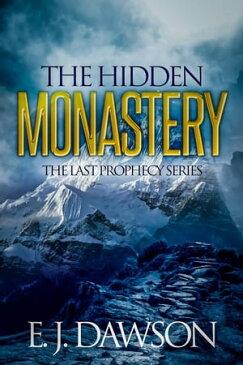 The Hidden MonasteryThe Last Prophecy【電子書籍】[ E. J. Dawson ]