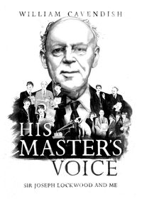 His Master's VoiceSir Joseph Lockwood and Me【電子書籍】[ William Cavendish ]