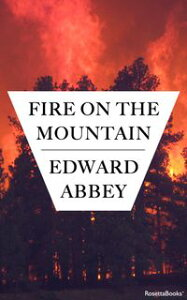 Fire on the Mountain【電子書籍】[ Edward Abbey ]