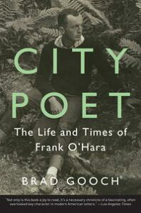 City PoetThe Life and Times of Frank O'Hara【電子書籍】[ Brad Gooch ]