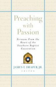 Preaching with PassionSermons from the Heart of the Southern Baptist Convention【電子書籍】