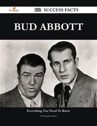 Bud Abbott 132 Success Facts - Everything you need to know about Bud Abbott【電子書籍】[ Christopher Dean ]