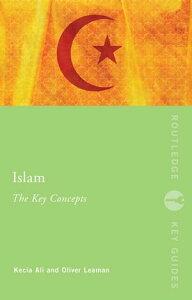Islam: The Key ConceptsIslam: The Key Concepts【電子書籍】[ Kecia Ali ]