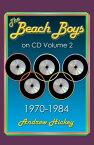 The Beach Boys on CD Volume 2: 1970-1984The Beach Boys on CD, #2【電子書籍】[ Andrew Hickey ]