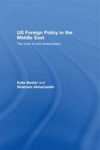 US Foreign Policy in the Middle EastThe Roots of Anti-Americanism【電子書籍】[ Kylie Baxter ]