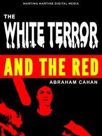 The White Terror and the RedA novel of revolutionary Russia【電子書籍】[ Abraham Cahan ]