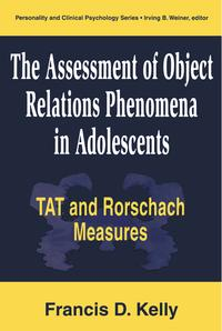 The Assessment of Object Relations Phenomena in Adolescents: Tat and Rorschach Measu【電子書籍】[ Francis D. Kelly ]