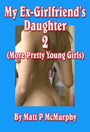 My Ex-Girlfriend's Daughter 2 (More Pretty Young Girls)【電子書籍】[ Matt P McMurphy ]