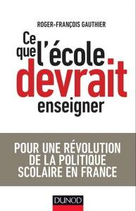 Ce que l'?cole devrait enseignerPour une r?volution de la politique scolaire en France【電子書籍】[ Roger-Fran?ois Gauthier ]