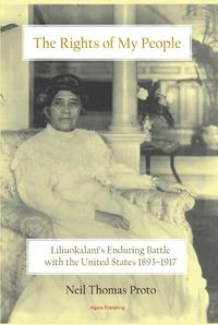 The Rights of My PeopleLiliuokalani's Enduring Battle with the United States 1893-1917【電子書籍】[ Neil Thomas Proto ]