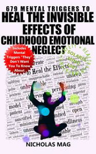 679 Mental Triggers to Heal the Invisible Effects of Childhood Emotional Neglect【電子書籍】[ Nicholas Mag ]