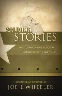 洋書, FICTION & LITERTURE Soldier Stories True Tales of Courage, Honor, and Sacrifice from the Frontlines Joe L. Wheeler