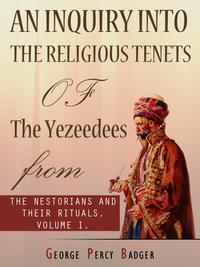 An Inquiry Into The Religious Tenets Of The Yezeedees【電子書籍】[ George Percy Badger ]